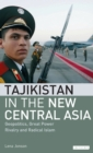 Tajikistan in the New Central Asia : Geopolitics, Great Power Rivalry and Radical Islam - Book