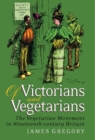 Of Victorians and Vegetarians : The Vegetarian Movement in Nineteenth-century Britain - Book