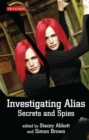 "Investigating ""Alias"" : Secrets and Spies - Book"