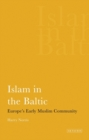 Islam in the Baltic : Europe's Early Muslim Community - Book