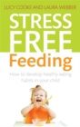 Stress-Free Feeding : How to develop healthy eating habits in your child - Book