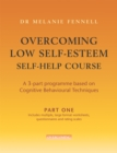 Overcoming Low Self-Esteem Self-Help Course in 3 vols - Book