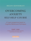 Overcoming Anxiety Self-Help Course Part 1 : A 3-part Programme Based on Cognitive Behavioural Techniques Part 1 - Book