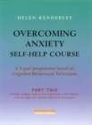 Overcoming Anxiety Self-Help Course Part 2 : A 3-part Programme Based on Cognitive Behavioural Techniques Part 2 - Book