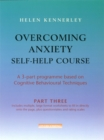 Overcoming Anxiety Self-Help Course Part 3 : A 3-part Programme Based on Cognitive Behavioural Techniques Part 3 - Book