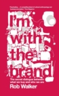 I'm With the Brand : The Secret Dialogue Between What We Buy and Who We Are. - Book