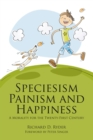 Speciesism, Painism and Happiness : A Morality for the Twenty-First Century - eBook