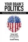 Your Brain's Politics : How the Science of Mind Explains the Political Divide - eBook