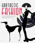 Fantastic Fashion : An Illustrated History of the Most Outlandish Trends - Book