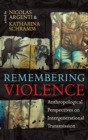 Remembering Violence : Anthropological Perspectives on Intergenerational Transmission - Book