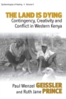 The Land Is Dying : Contingency, Creativity and Conflict in Western Kenya - eBook