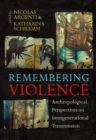Remembering Violence : Anthropological Perspectives on Intergenerational Transmission - eBook