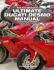 The Red Baron's Ultimate Ducati Desmo Manual : Belt-Driven Camshafts L-Twins 1979 to 2017 - Book