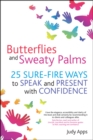 Butterflies and Sweaty Palms :  25 Sure-fire ways to Speak and Present with Confidence - eBook