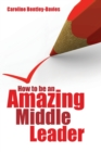 How to be an Amazing Middle Leader - Book