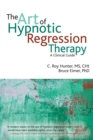 The Art of Hypnotic Regression Therapy :  A Clinical Guide - eBook