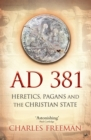 AD 381 : Heretics, Pagans and the Christian State - Book