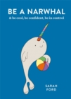 Be a Narwhal : & be cool, be confident, be in control - Book