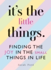 It's the Little Things : Finding the Joy in the Small Things in Life - eBook