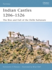 Indian Castles 1206-1526 : The Rise and Fall of the Delhi Sultanate - Book