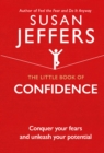 The Little Book of Confidence : Conquer Your Fears and Unleash Your Potential - Book