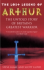 The Lost Legend Of Arthur : The Untold Story of Britain's Greatest Warrior - Book