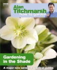 Alan Titchmarsh How to Garden: Gardening in the Shade - Book