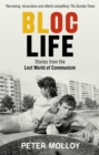 Bloc Life : Stories from the Lost World of Communism - Book