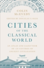 Cities of the Classical World : An Atlas and Gazetteer of 120 Centres of Ancient Civilization - Book