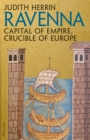 Ravenna : Capital of Empire, Crucible of Europe - Book