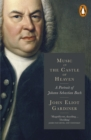 Music in the Castle of Heaven : A Portrait of Johann Sebastian Bach - eBook