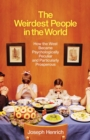 The Weirdest People in the World : How the West Became Psychologically Peculiar and Particularly Prosperous - Book
