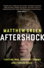 Aftershock : Fighting War, Surviving Trauma and Finding Peace - Book