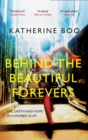 Behind the Beautiful Forevers : Life, Death and Hope in a Mumbai Slum - eBook