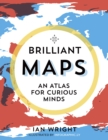 Brilliant Maps : An Atlas for Curious Minds - Book