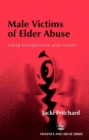 Male Victims of Elder Abuse : Their Experiences and Needs - eBook
