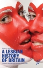 A Lesbian History of Britain : Love and Sex Between Women Since 1500 - Book