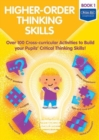 Higher-order Thinking Skills Book 1 : Over 100 cross-curricular activities to build your pupils' critical thinking skills - Book