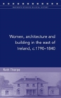 Women, Architecture and Building in the East of Ireland, C.1790-1840 - Book
