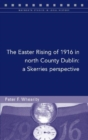 The Easter Rising of 1916 in North Co. Dublin : A Skerries Perspective - Book