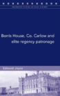 Borris House, Co. Carlow, and Elite Regency Patronage - Book