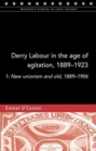 Derry Labour in the Age of Agitation, 1889-1923 : New Unionism and Old, 1889-1906 1 - Book