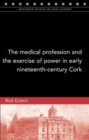 The Medical Profession and the Exercise of Power in Early Nineteenth-Century Cork - Book