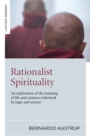 Rationalist Spirituality : An exploration of the meaning of life and existence informed by logic and science - eBook