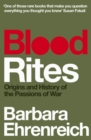 Blood Rites : Origins and History of the Passions of War - eBook