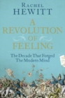 A Revolution of Feeling : The Decade That Forged the Modern Mind - Book