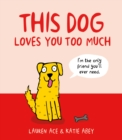 This Dog Loves You Too Much - Book