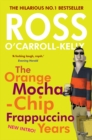 Ross O'Carroll-Kelly: The Orange Mocha-Chip Frappuccino Years - eBook