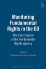 Monitoring Fundamental Rights in the EU : The Contribution of the Fundamental Rights Agency - eBook