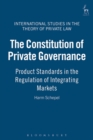 The Constitution of Private Governance : Product Standards in the Regulation of Integrating Markets - eBook